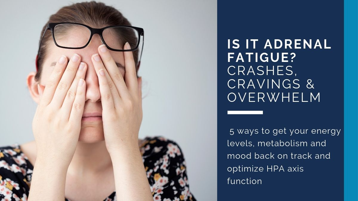 Is it Adrenal Fatigue? Crashing, Cravings and Overwhelm